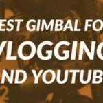 best gimbal for vlogging by vlogears.com