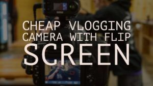 cheap vlogging camera with flip screen by vlogears.com